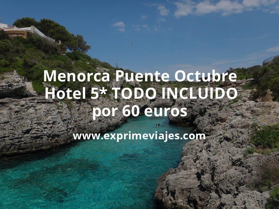 ¡Chollo! Menorca Puente Octubre: Hotel 5* TODO INCLUIDO por 60€ p.p/noche