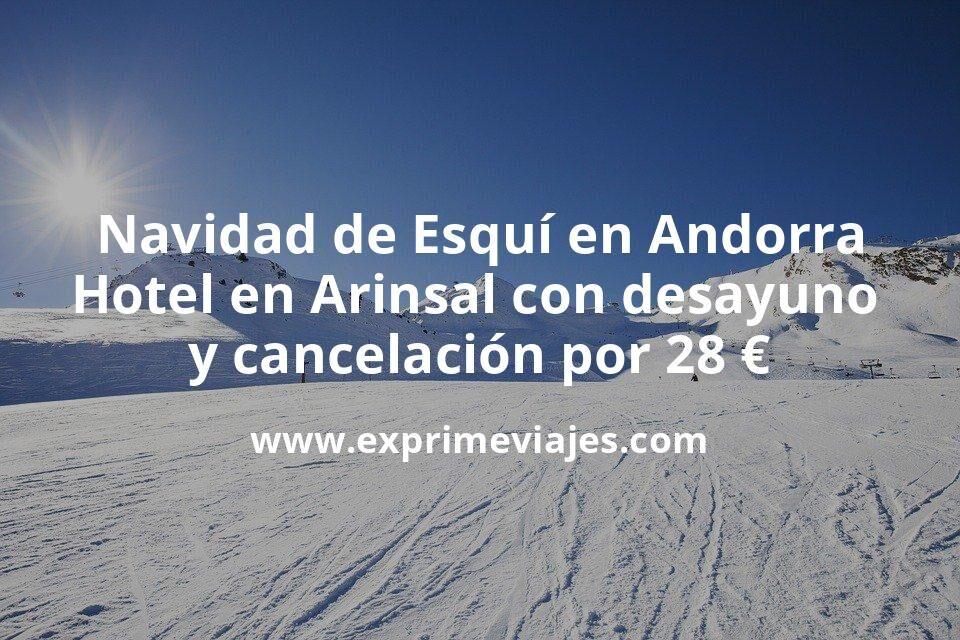 Navidad de Esquí en Andorra: Hotel en Arinsal con desayuno y cancelación por 28€ p.p/noche