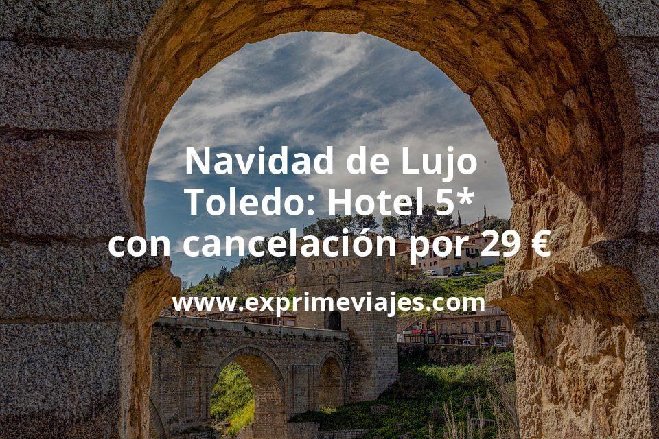 Navidad de Lujo en Toledo: Hotel 5* con cancelación por 29€ p.p/noche