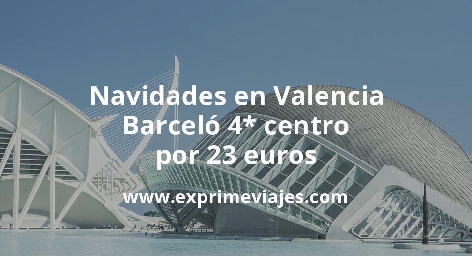Navidades en Valencia: Barceló 4* centro por 23€ p.p/noche
