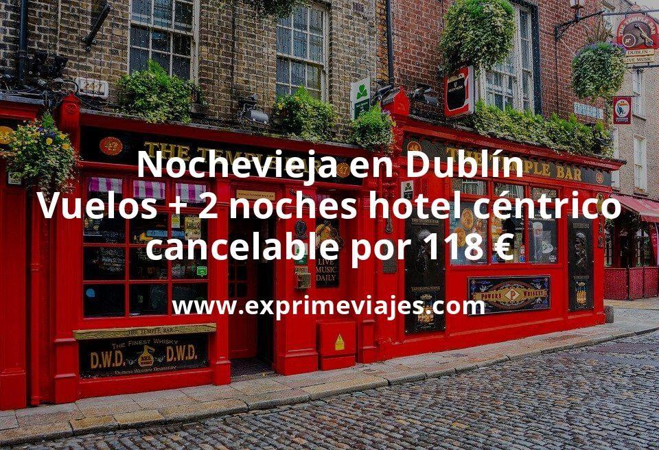 Nochevieja en Dublín: Vuelos + 2 noches hotel céntrico cancelable por 118euros