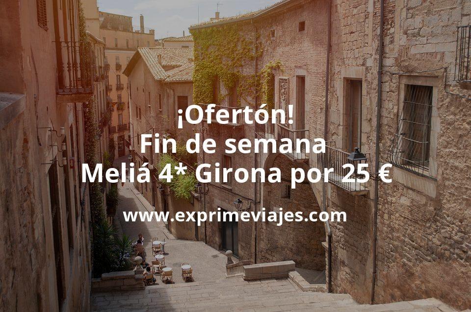 ¡Ofertón! Fin de semana Melia 4* Girona por 25€ p.p/noche