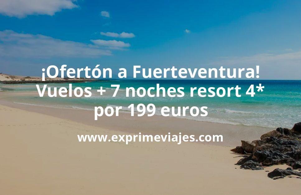 ¡Locurón! Fuerteventura: Vuelos + 7 noches Resort 4* por 199euros