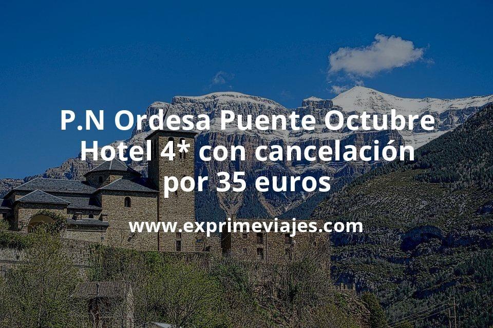 P.N Ordesa Puente Octubre: Hotel 4* con cancelación por 35€ p.p/noche