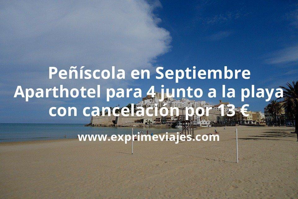 ¡Brutal! Peñíscola en Septiembre: Aparthotel para 4 junto a la playa con cancelación por 13€ p.p/noche