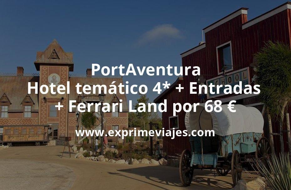 PortAventura: Hotel temático 4* + Entradas + Ferrari Land por 68€ p.p/noche
