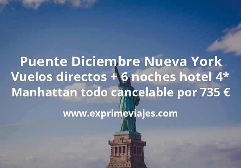 Puente Diciembre Nueva York: Vuelos directos + 6 noches hotel 4* Manhattan todo cancelable por 735euros