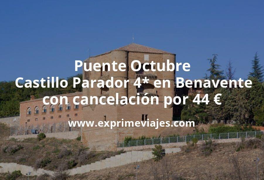 Puente Octubre: Castillo Parador 4* en Benavente con cancelación por 44€ p.p/noche