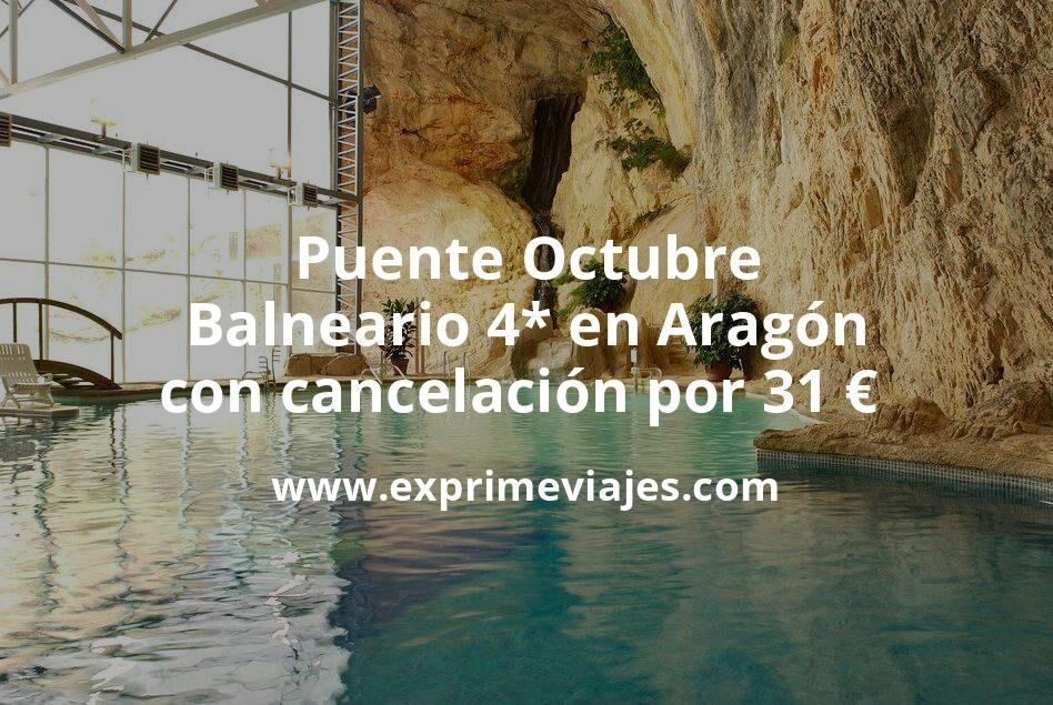 Puente Octubre: Balneario 4* en Aragón con cancelación por 31€ p.p/noche