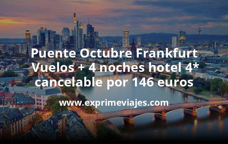 Puente Octubre Frankfurt: Vuelos + 4 noches hotel 4* cancelable por 146euros