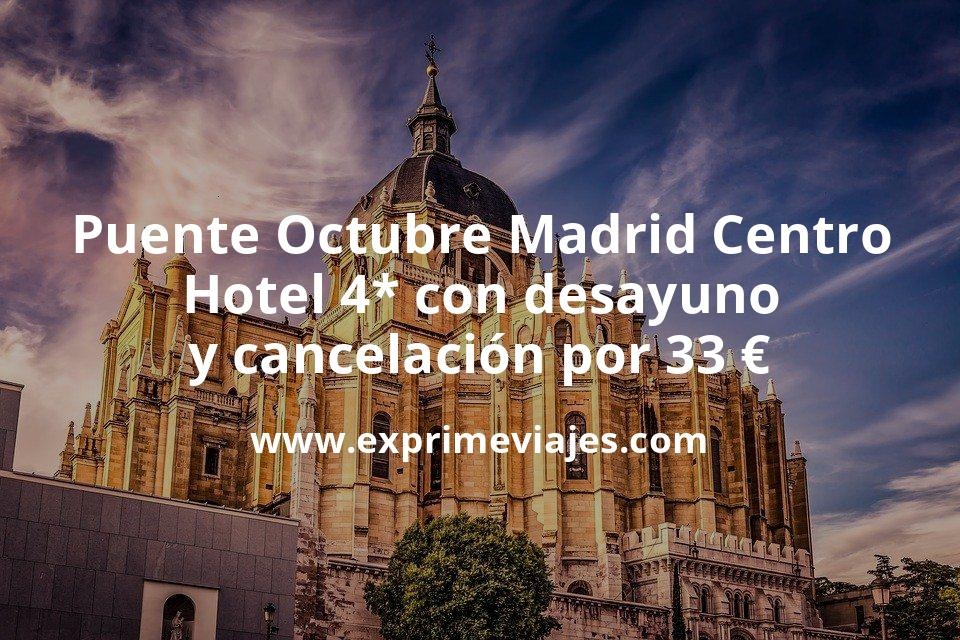 Puente Octubre Madrid Centro: Hotel 4* con desayuno y cancelación por 33€ p.p/noche