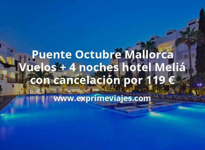 ¡Chollo! Puente Octubre Mallorca: Vuelos + 4 noches hotel Meliá con cancelación por 119€