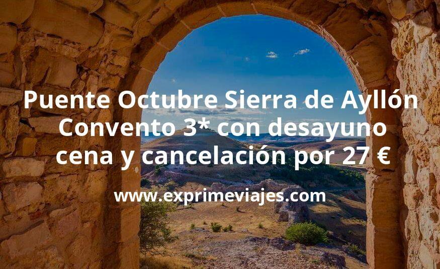 Puente Octubre Sierra de Ayllón con Media Pensión: Convento 3* con desayuno, cena y cancelación por 27€ p.p/noche