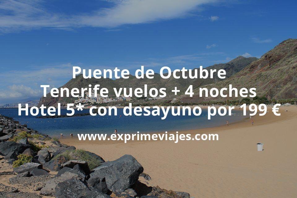 ¡Brutal! Puente de Octubre: Tenerife vuelos + 4 noches hotel 5* con desayuno por 199euros