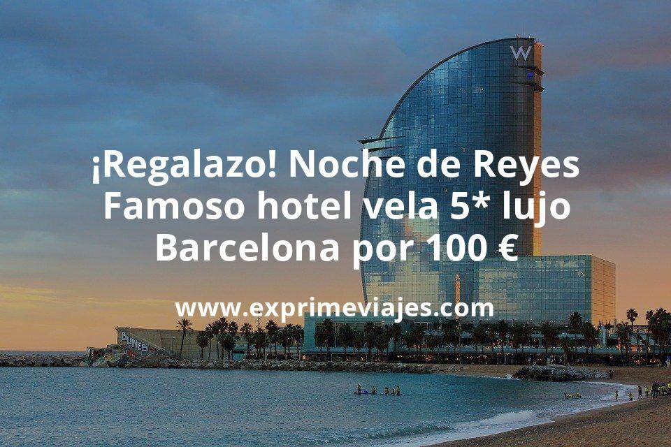 ¡Regalazo! Noche de Reyes en el famoso hotel vela 5* lujo de Barcelona por 100€ p.p/noche