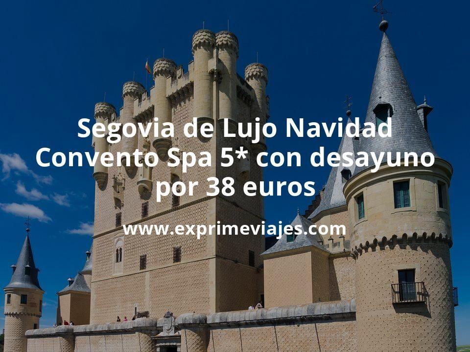 Segovia de Lujo en Navidad: Convento Spa 5* con desayuno por 38€ p.p/noche