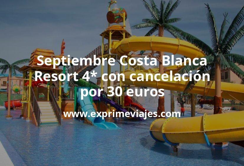 Septiembre Costa Blanca: Resort 4* con cancelación por 30€ p.p/noche