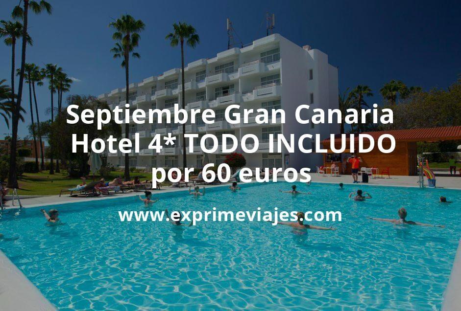 ¡Última hora! Gran Canaria: Hotel 4* TODO INCLUIDO por 60€ p.p/noche
