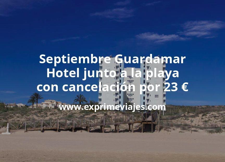 Septiembre Guardamar: Hotel junto a la playa con cancelación por 23€ p.p/noche