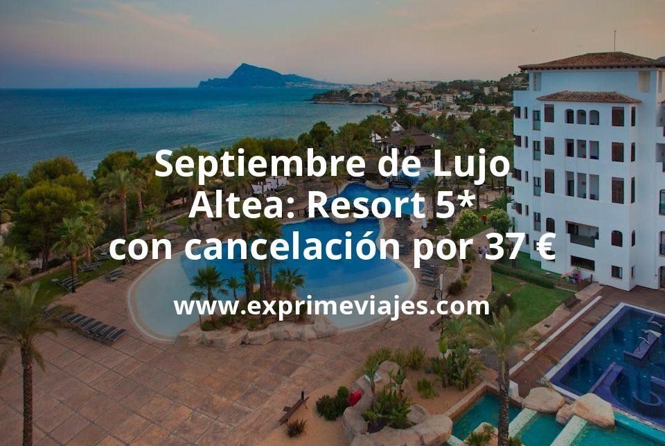 ¡Chollo! Septiembre de Lujo en Altea: Resort 5* con cancelación por 37€ p.p/noche