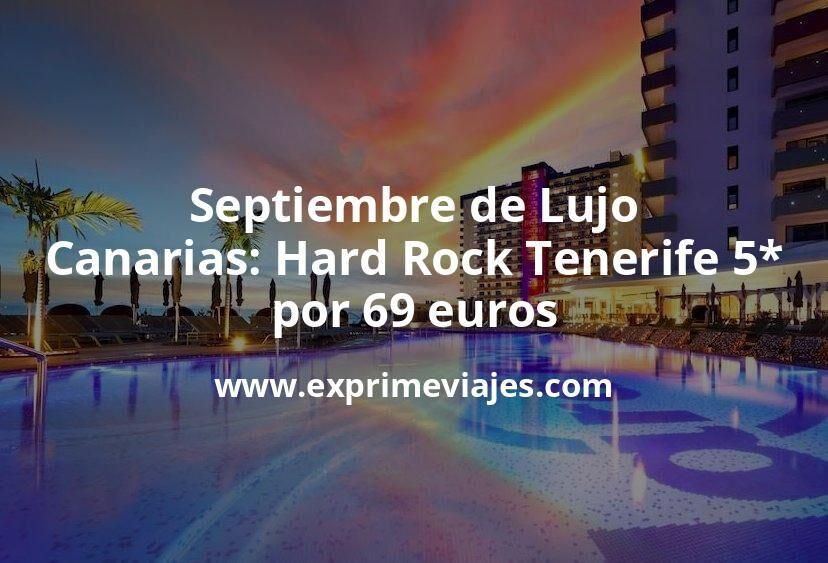 Septiembre de Lujo en Canarias: Hard Rock Tenerife 5* por 69€ p.p/noche
