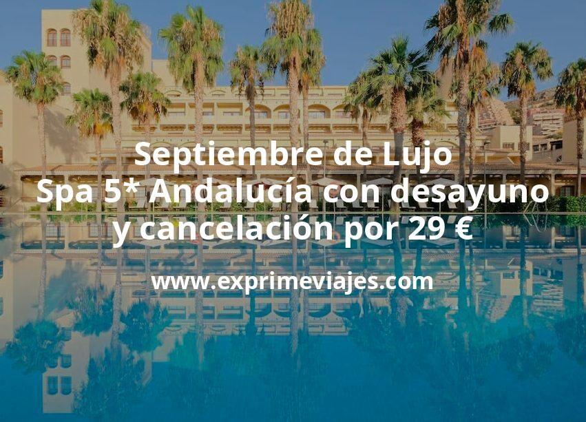¡Brutal! Septiembre de Lujo: Spa 5* Andalucía con desayuno y cancelación por 29€ p.p/noche