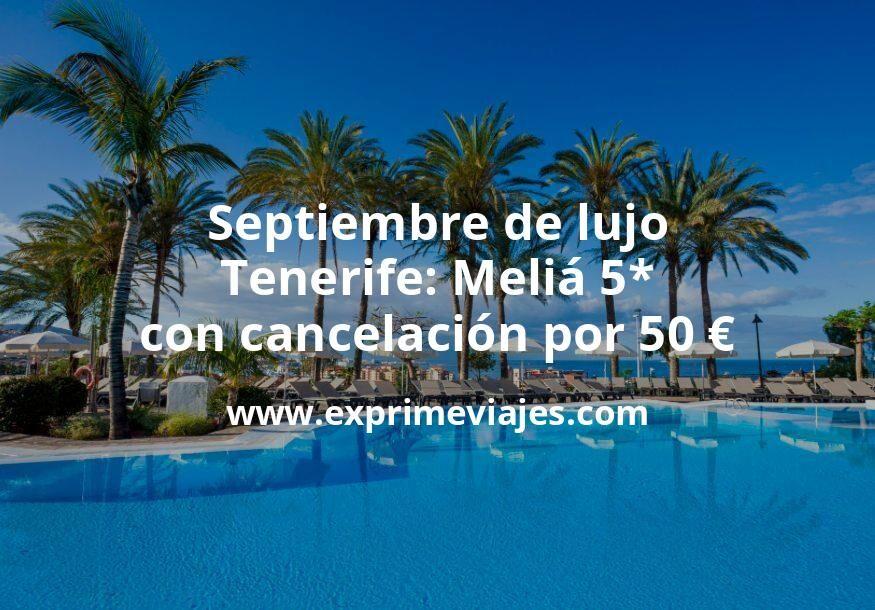 Septiembre de lujo en Tenerife: Meliá 5* con cancelación por 50€ p.p/noche