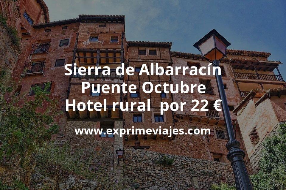 Sierra de Albarracín Puente Octubre: Hotel rural por 22€ p.p/noche