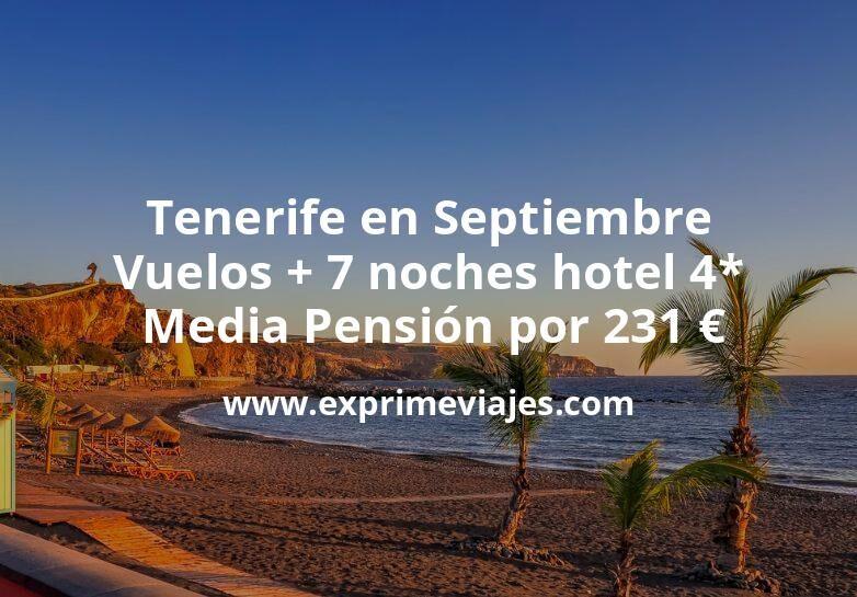 ¡Wow! Tenerife en Septiembre: Vuelos + 7 noches hotel 4* MEDIA PENSIÓN por 231€