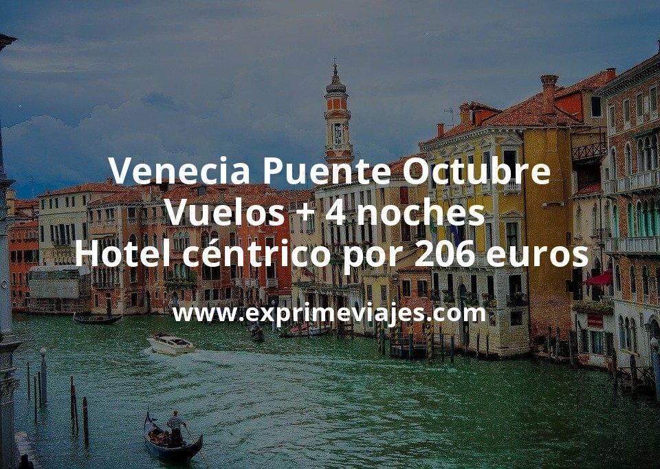 Venecia Puente Octubre: Vuelos + 4 noches hotel céntrico por 206euros