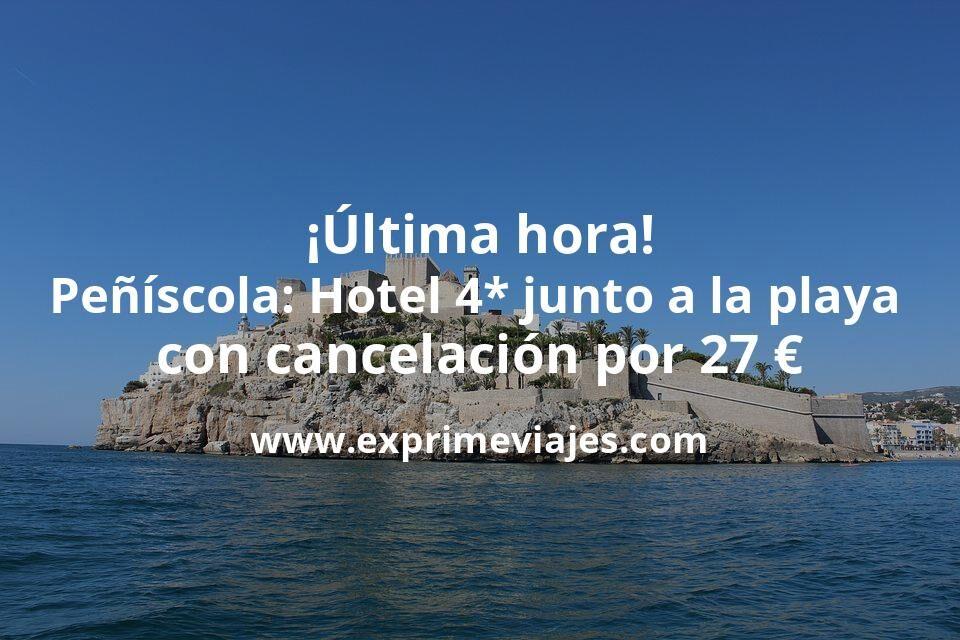 ¡Última hora! Peñíscola: Hotel 4* junto a la playa con cancelación por 27€ p.p/noche