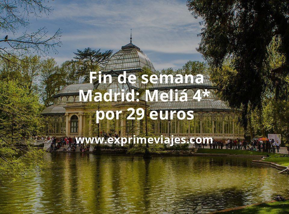 ¡Chollo! Fin de semana Madrid: Meliá 4* por 29€ p.p/noche