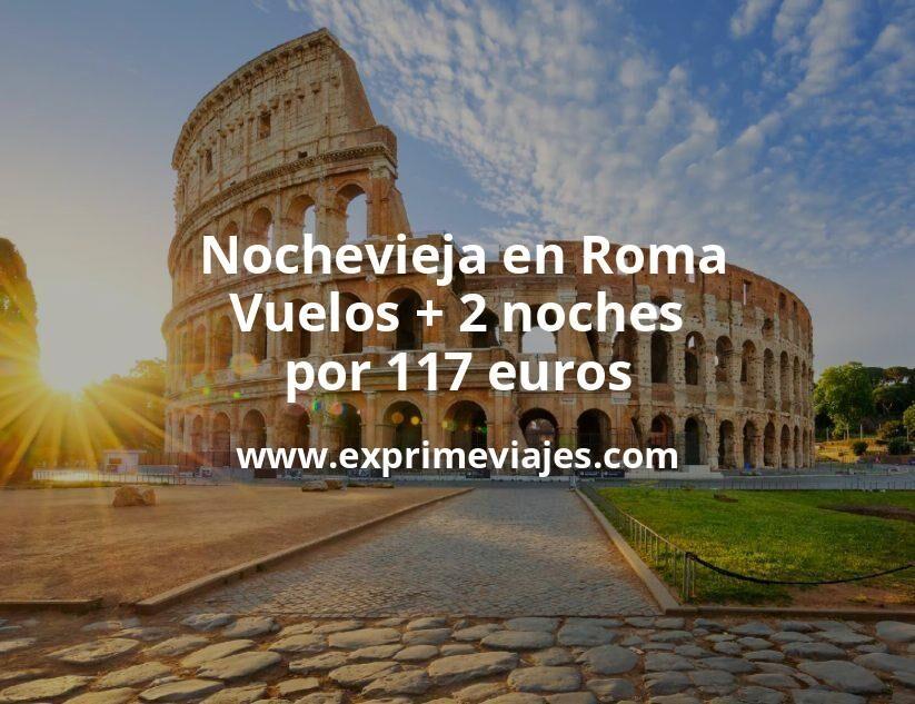 ¡Ofertón! Nochevieja en Roma: Vuelos + 2 noches por 117euros