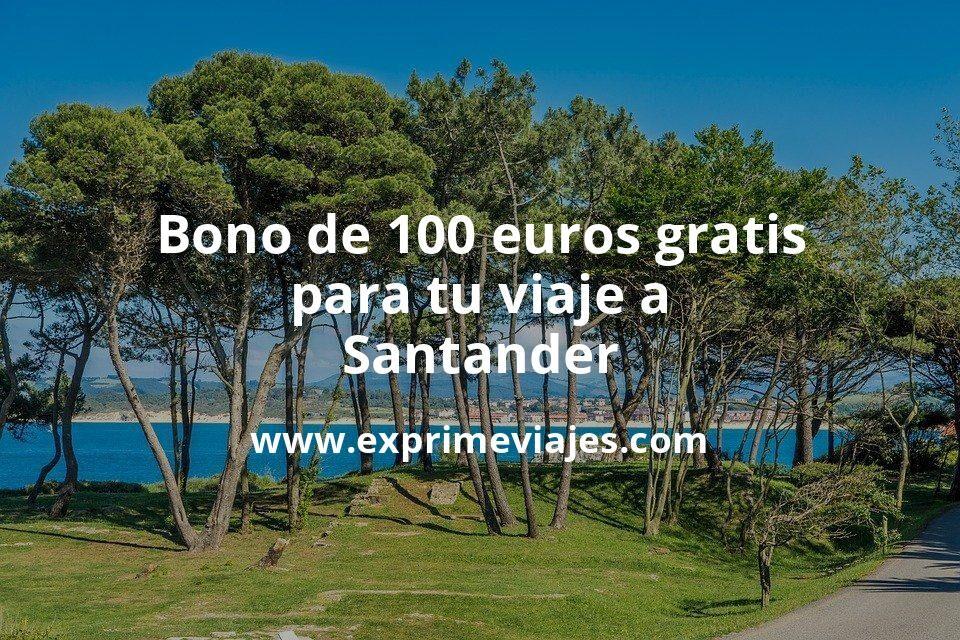 Consigue un bono de 100euros gratis para tu viaje a Santander