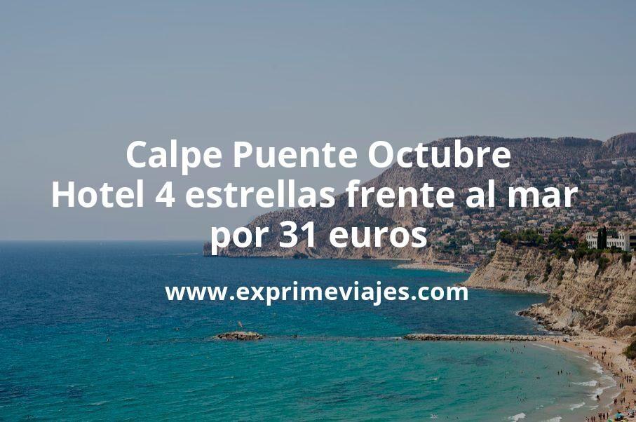 Calpe Puente Octubre: Hotel 4 estrellas frente al mar por 31€ p.p/noche