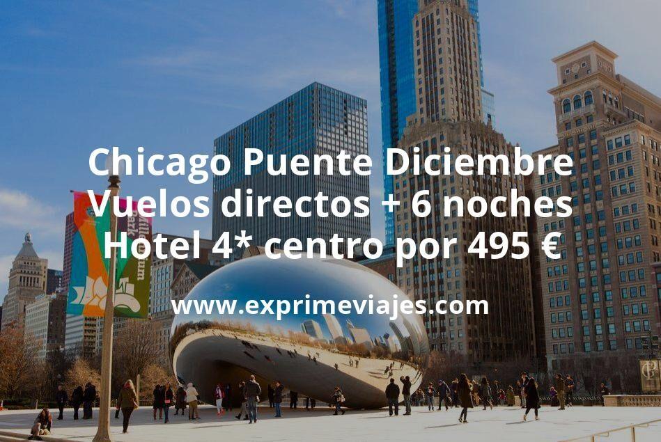 ¡Brutal! Chicago Puente Diciembre: Vuelos directos + 6 noches hotel 4* centro por 495euros