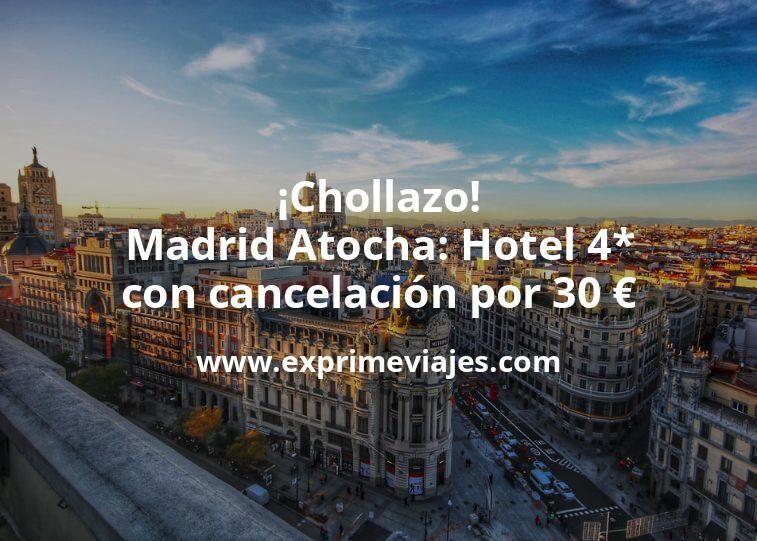¡Chollazo! Madrid Atocha: Hotel 4* con cancelación por 30€ p.p/noche