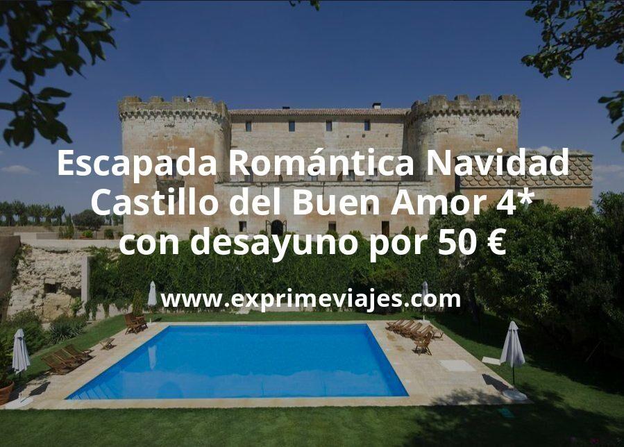 Escapada Romántica en Navidad: Castillo del Buen Amor 4* con desayuno por 50€ p.p/noche