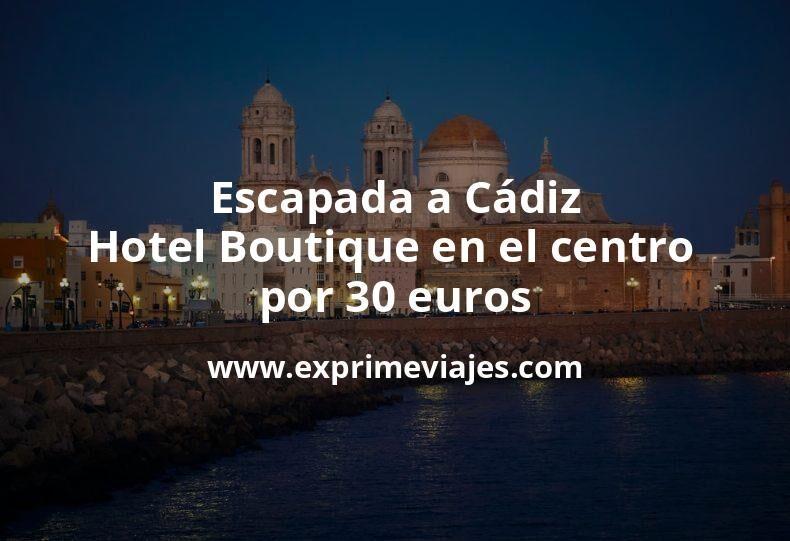 ¡Wow! Escapada a Cádiz: Hotel Boutique en el centro por 30€ p.p/noche