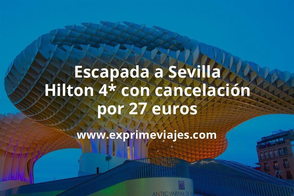 Escapada a Sevilla: Hilton 4* con cancelación por 27€ p.p/noche