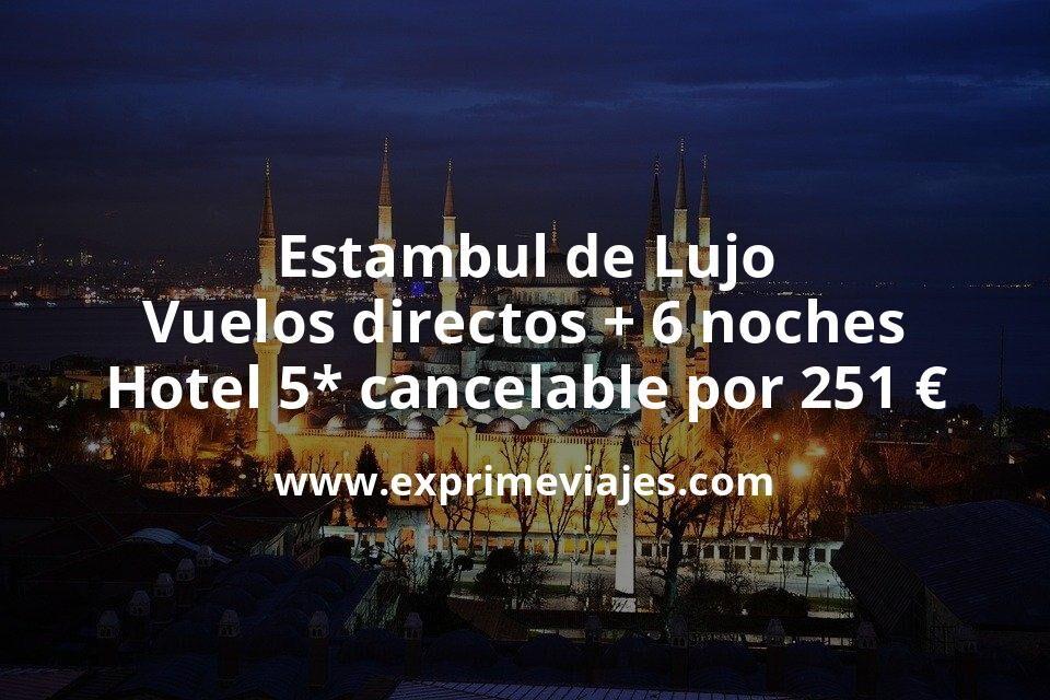 ¡Chollo! Estambul de Lujo: Vuelos directos + 6 noches Hotel 5* cancelable por 251euros