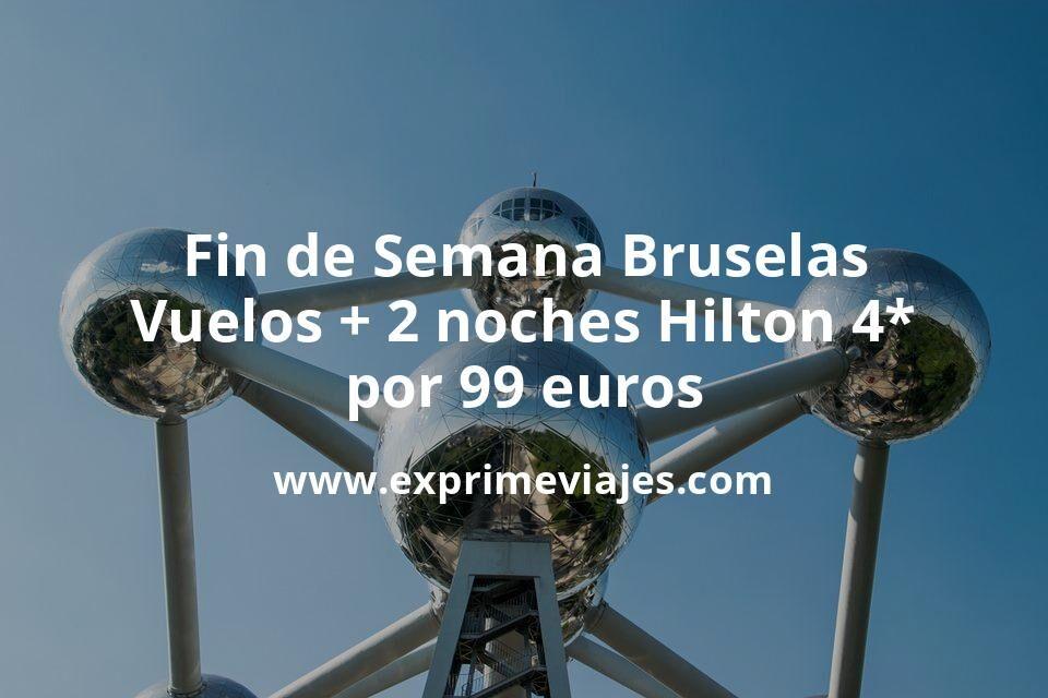 ¡Chollazo! Fin de semana Bruselas: Vuelos + 2 noches hotel Hilton 4* por 99euros