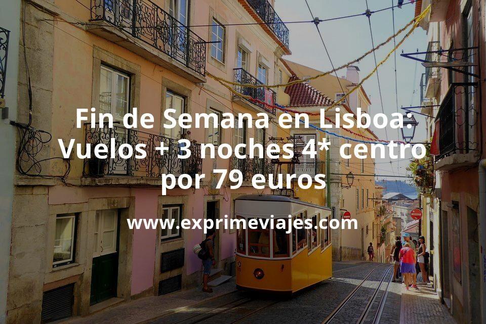 ¡Ofertón! Fin de Semana Lisboa: Vuelos + 3 noches hotel 4* centro por 79euros