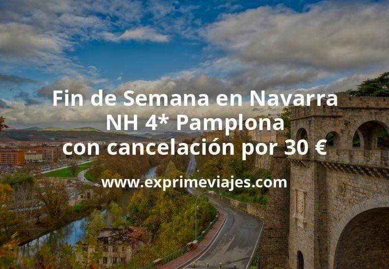 Fin de Semana en Navarra: NH 4* Pamplona con cancelación por 30€ p.p/noche