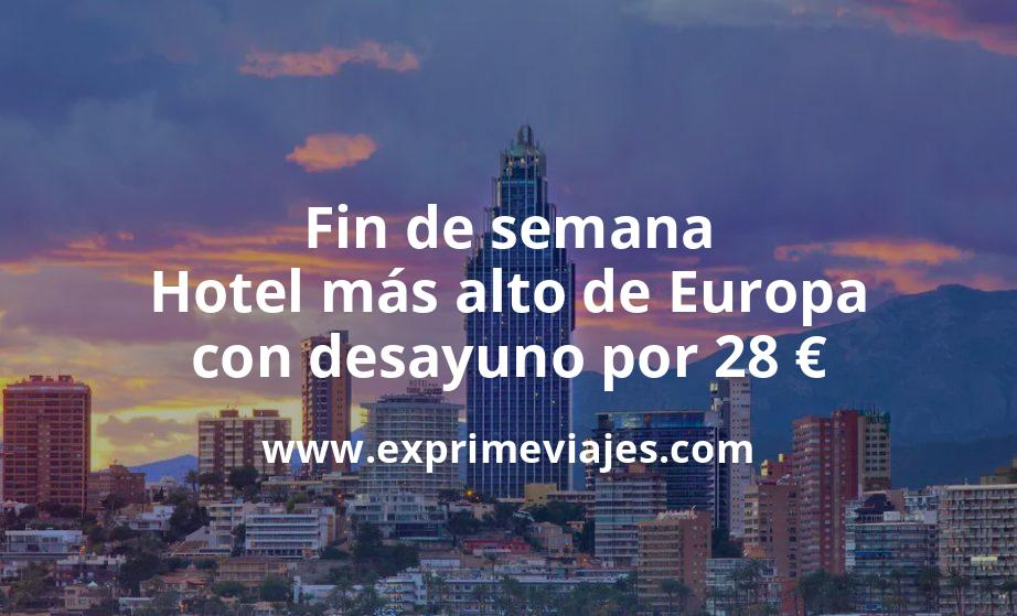 ¡Wow! Fin de semana en el hotel más alto de Europa con desayuno por 28€ p.p/noche