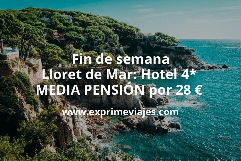 ¡Ofertón! Fin de semana Lloret de Mar: Hotel 4* MEDIA PENSIÓN por 28€ p.p/noche