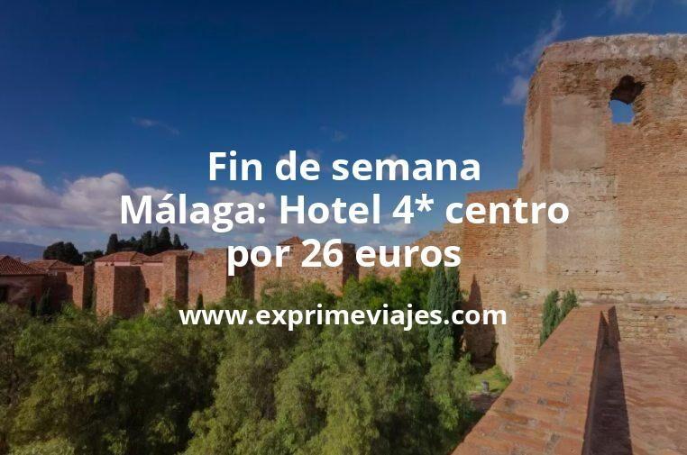 ¡Chollazo! Fin de semana en Málaga: Hotel 4* centro por 26€ p.p/noche