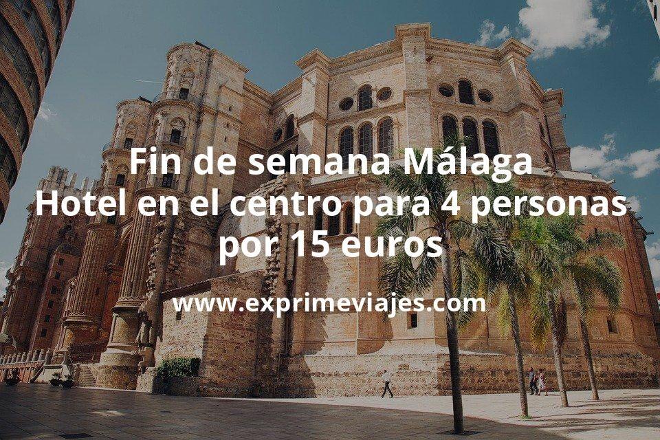 ¡Brutal! Fin de semana en Málaga: Hotel en el centro para 4 personas por 15€ p.p/noche
