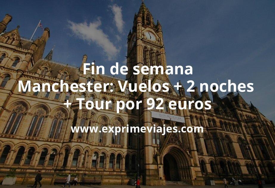 ¡Chollazo! Fin de semana Manchester: Vuelos + 2 noches + Tour por 92euros