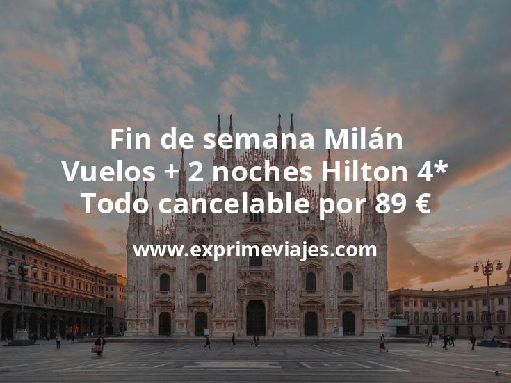 ¡Ganga! Fin de semana Milán: Vuelos + 2 noches Hilton 4* todo cancelable por 89euros